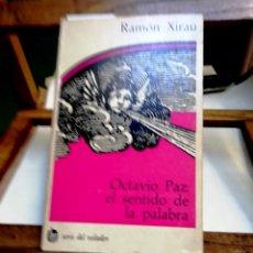 Libros: XIRAU RAMON OCTAVIO PAZ:EL SENTIDO DE LA PALABRA. Lote 257828390