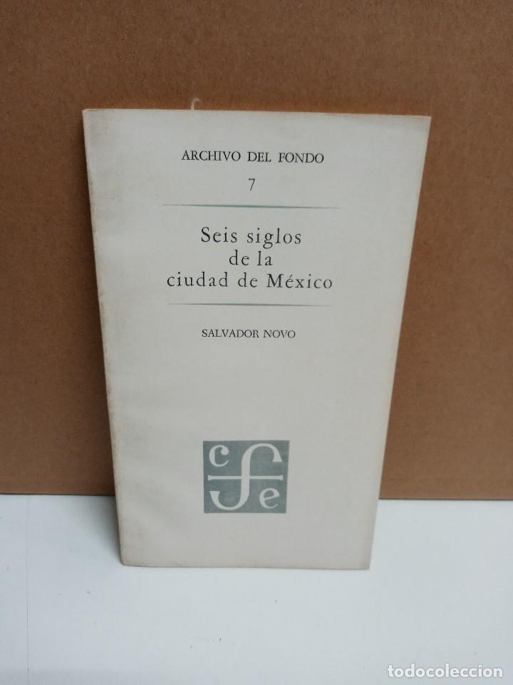 SALVADOR NOVO - SEIS SIGLOS DE LA CIUDAD MÉXICO - FONDO DE CULTURA ECONÓMICA (Libros Nuevos - Narrativa - Literatura Hispanoamericana)