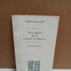 Libros: SALVADOR NOVO - SEIS SIGLOS DE LA CIUDAD MÉXICO - FONDO DE CULTURA ECONÓMICA. Lote 260076135