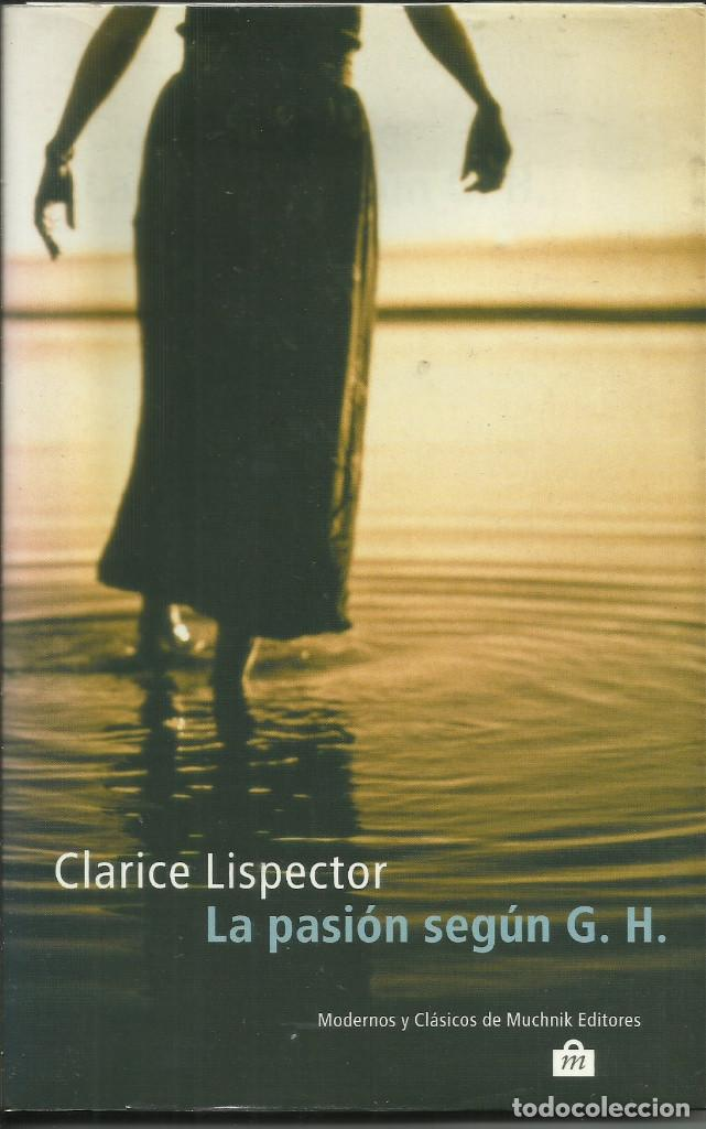 LA PASIÓN SEGÚN G. H. / CLARICE LISPECTOR (Libros Nuevos - Narrativa - Literatura Hispanoamericana)