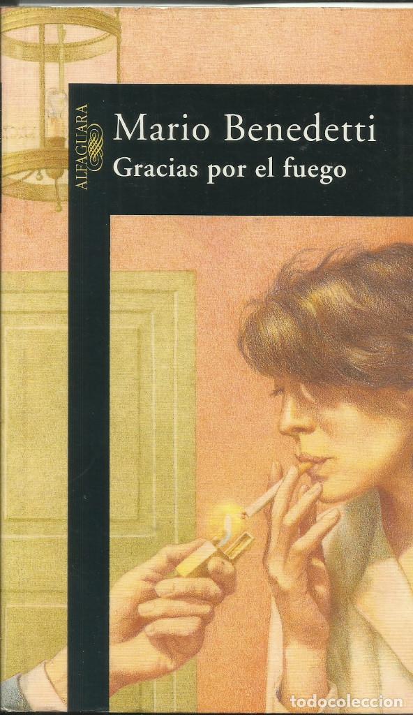 GRACIAS POR EL FUEGO / MARIO BENEDETTI. (Libros Nuevos - Narrativa - Literatura Hispanoamericana)