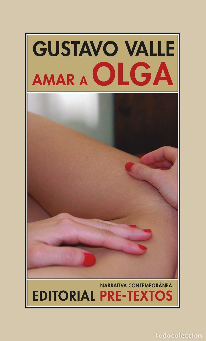 AMAR A OLGA. GUSTAVO VALLE. -NUEVO (Libros Nuevos - Narrativa - Literatura Hispanoamericana)