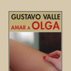 Libros: AMAR A OLGA. GUSTAVO VALLE. -NUEVO. Lote 265424694