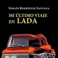 Libros: MI ÚLTIMO VIAJE EN LADA. EFRAÍN RODRÍGUEZ SANTANA.- NUEVO. Lote 265567114
