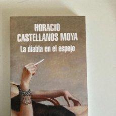 Libros: LA DIABLA EN EL ESPEJO – HORACIO CASTELLANOS MORA (NUEVO). Lote 276156838