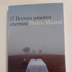 Libros: BREVES AMORES ETERNOS - PEDRO MAIRAL. Lote 276213273
