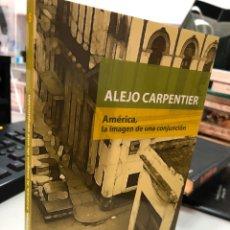 Libros: ALEJO CARPENTIER - AMERICA, LA IMAGEN DE UNA CONJUNCIÓN. Lote 285265393