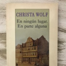 """Libros: LIBRO """"EN NINGUN LUGAR,EN PARTE ALGUNA"""" DE CHRISTA WOLF. Lote 295427273"""