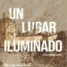 Libros: UN LUGAR ILUMINADO. UN VIAJE MÁGICO AL PASADO DE SEVILLA.. Lote 142841044