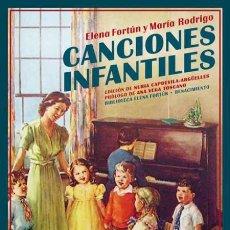 Libros: AÑO 2019 - CANCIONES INFANTILES POR ELENA FORTÚN Y MARÍA RODRIGO. Lote 229564275