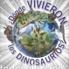 Libros: ¿DÓNDE VIVIERON LOS DINOSAURIOS?. Lote 183368095