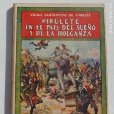 Libros: PIRULETE EN EL PAIS DEL SUEÑO Y LA HOLGANZA. BIBLIOTECA NIÑOS SOPENA 1922. Lote 187498111