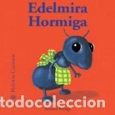 Libros: HORMIGA EDELMIRA. BICHITOS CURIOSOS. Lote 206759728