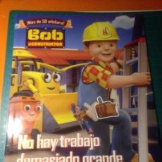 Livres: BOB EL CONSTRUCTOR - NO HAY TRABAJO DEMASIADO GRANDE - COLOREABLE - ACTIVIDADES - STICKERS. Lote 225372140