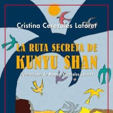Libros: LA RUTA SECRETA DE KUNYU SHAN. CRISTINA CEREZALES LAFORET. Lote 226963290