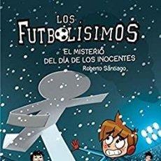 Libri: LOS FUTBOLISIMOS.EL MISTERIO DEL DIA DE LOS INOCENTES.SM. Lote 228834275