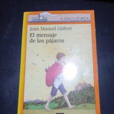 Libros: EL MENSAJE DE LOS PÁJAROS . JOAN MANUEL GISBERT . EL BARCO DE VAPOR. Lote 256060700