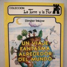 Libros: UN VIAJE FANTASMA ALREDEDOR DEL MU DO. LA TORRE Y LA FLOR. Lote 262049485