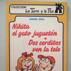 Libros: NIKITA EL GATO JUGUETÓN. DOS CERDITOS VEN LA TELE. LA TORRE Y LA FLOR. Lote 262049865