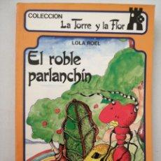 Libros: EL ROBLE PARLANCHIN. LA TORRE Y LA FLOR. Lote 262051035