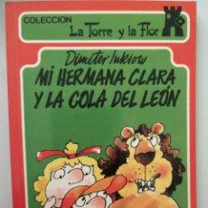 Libros: MI HERMANA CLARA Y LA COLA DE LEÓN. LA TORRE Y LA FLOR. Lote 262052190