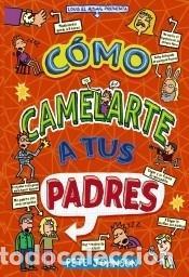CÓMO CAMELARTE A TUS PADRES (Libros Nuevos - Literatura Infantil y Juvenil - Literatura Infantil)
