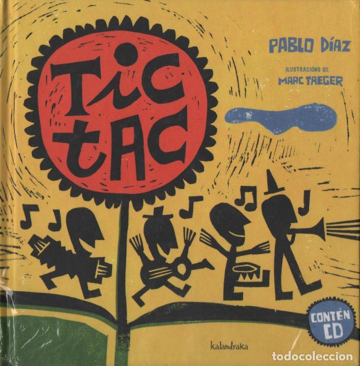 TIC TAC. PABLO DÍAZ/MARC TAEGER. KALANDRAKA. 2009. RETRACTILADO. LIBRO+CD. (Libros Nuevos - Literatura Infantil y Juvenil - Literatura Infantil)