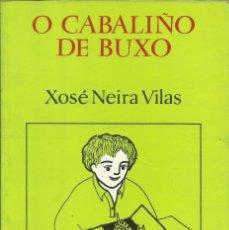 Libros: O CABALIÑO DE BUXO / XOSÉ NEIRA VILAS.. Lote 275233403