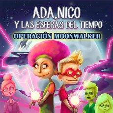 Libros: ADA, NICO Y LAS ESFERAS DEL TIEMPO: OPERACIÓN MOONWALKER. Lote 95680555