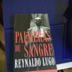 Libros: LIBRO PALMERAS DE SANGRE ,( REINALDO LUGO). Lote 116568934