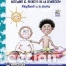 Libros: DESCUBRE EL SECRETO DE LA DIVERSIÓN: ADAPTACIÓN A LA PISCINA.. Lote 128603736