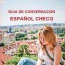 Libros: GUIA DE CONVERSACION ESPAÑOL CHECO -----LIBRO ESPECIAL PARA VIAJEROS. Lote 147029046