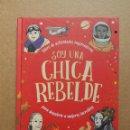 Libros: SOY UNA CHICA REBELDE . LIBRO DE ACTIVIDADES INSPIRADORAS PARA DESCUBRIR A MUJERES - NUEVO. Lote 160484318