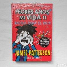 Libros: LOS PEORES AÑOS DE MI VIDA 11 - NACIDA PARA EL ROCK - JAMES PATTERSON - NUEVO. Lote 182392451