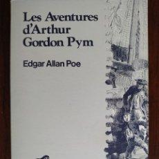 Libros: LES AVENTURES D´ARTHUR GORDON PYM, DE EDGAR ALLAN POE. NOVELA DE AVENTURAS MARINAS. Lote 183320928