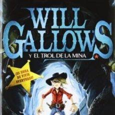 Libros: WILL GALLOWS Y EL TROL DE LA MINA WILL GALLOWS 1 KEILTY, DEREK TD CON SOLAPA. Lote 183566416