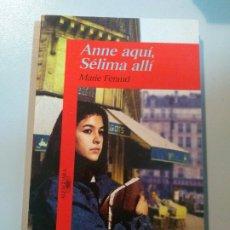 Libros: ANNE AQUÍ, SÉLIMA ALLÍ. MARIE FÉRAUD. ALFAGUARA. Lote 186394350