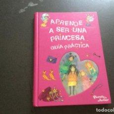 Livres: APRENDE A SER UNA PRINCESA . GUIA PRACTICA . Lote 192909293