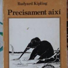 Libros: RUDYARD KIPLING. PRECISAMENT AIXÍ. TRAD. RAMON FOLCH I CAMARASA. JOVENTUT, BARCELONA 1983 (NOU)./. Lote 196363533
