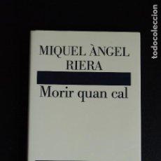Libros: 5. MIQUEL ÂNGEL RIERA -MORIR QUAN CAL -PREMIS SANT JORDI I CRÍTICA DE SERRA D'OR - DESTINO, 1986. Lote 198331591