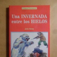 Libros: UNA INVERNADA ENTRE LOS HIELOS - JULIO VERNE - CLASICOS UNIVERSALES - SERVILIBRO - 1999. Lote 207068815