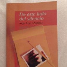 Libros: DE ESTE LADO DEL SILENCIO, JORGE JUAN MARTÍNEZ. ED ALFAGUARA. EDICIÓN MARZO 1996. Lote 216542570