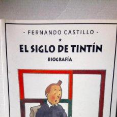Libros: LIBRO EL SIGLO DE TINTIN. BIOGRAFÍA. FERNANDO CASTILLO. EDITORIAL PÁGINAS DE ESPUMA. AÑO 2004.. Lote 245548040