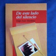 Libros: DE ESTE LADO DEL SILENCIO, JORGE JUAN MARTÍNEZ. ED ALFAGUARA. EDICIÓN 1994. Lote 246131305