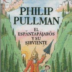 Libros: EL ESPANTAPÁJAROS Y SU SIRVIENTE. PHILIP PULLMAN. EDICIONES B. 1ªEDICIÓN. 2008. NUEVO.. Lote 254336495