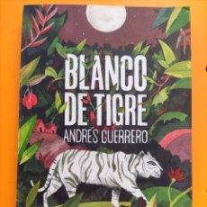 Libros: LIBRO- BLANCO DE TIGRE- ANDRÉS GUERRERO-PREMIO GRAN ANGULAR. Lote 276783888