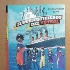 Livres: SUPERJUSTICIEROS DEL FUTBOL 8. EL TESORO SECRETO DEL TITANIC - VICTOR KOPPA. Lote 287308913