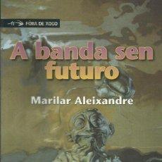 Libros: A BANDA SEN FUTURO / MARILAR ALEIXANDRE. Lote 287948963