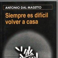 Libros: SIEMPRE ES DIFÍCIL VOLVER A CASA ANTONIO DAL MASETTO. Lote 48235915