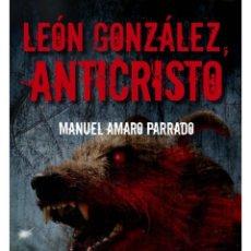Libros: LEÓN GONZÁLEZ, ANTICRISTO. Lote 95887895